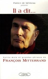 Il a dit... : Petits mots et grandes phrases de François Mitterrand
