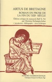 ARTUS DE BRETAGNE. Roman en prose de la fin du XIIIe siècle.