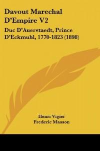 Davout Marechal D'Empire V2: Duc D'Auerstaedt, Prince D'Eckmuhl, 1770-1823 (1898)