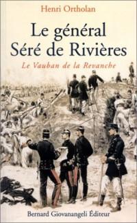 Le général Séré de Rivières : Le Vauban de la Revanche
