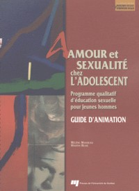 Amour et Sexualite Chez l Adolescent - Guide d Animation. Programme Qualitatif d Education Sexuelle