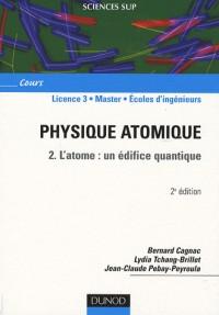 Physique atomique - Tome 2 - Deuxième édition - l'Atome : un édifice quantique