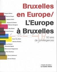 Bruxelles en Europe, l'Europe à Bruxelles : 50 ans de convergences
