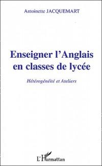 Enseigner l'Anglais en classe de lycée. :  Hétérogénéités et Ateliers