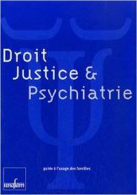 Droit, justice & psychiatrie : Guide à l'usage des familles