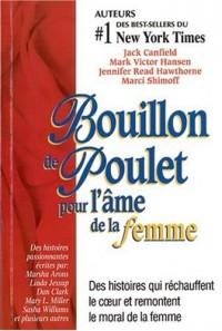 Bouillon de Poulet pour l'âme de la femme : Des histoires qui réchauffent le coeur et remontent le moral de la femme