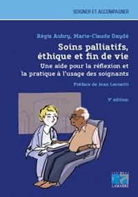 Soins palliatifs, éthique et fin de vie: Une aide pour la reflexion et la pratique à l'usage des soignants
