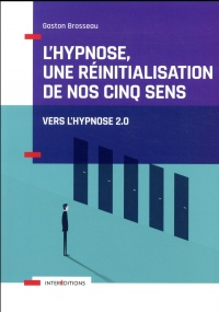 L'hypnose, une réinitialisation de nos cinq sens - 2ed. - Vers l'hypnose 2.0.