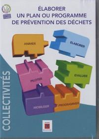 Elaborer un plan ou programme de prévention des déchets: Collectivités. Animer, élaborer, piloter, évaluer, mobiliser, programmer.