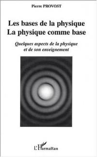 Les bases de la physique, la physique comme base. :  Quelques aspects de la physique et de son enseignement