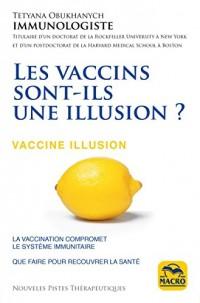 Les vaccins sont-ils une illusion ?: La vaccination compromet le système immunitaire - Que faire pour recouvrir la santé