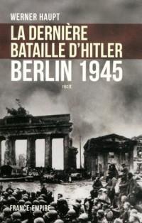 La dernière bataille d'Hitler : Berlin 1945