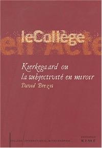Kierkegaard ou la subjectivité en miroir