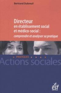 Directeur en établissement social et médico-social : comprendre et analyser sa pratique