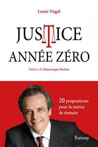 Justice année zéro : Mes 20 propositions pour la justice de demain
