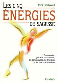 Les cinq énergies de sagesse : Comprendre, grâce au bouddhisme, les personnalités, les émotions et les relations humaines