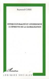 Interculturalité et citoyenneté à l'épreuve de la globalisation : Enjeux et intérêts des échanges entre la culture française dominante et les autres cultures, ... et au développemnt des politiques lib