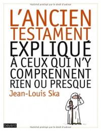 Ancien Testament Explique a Ceux Qui N'Y Comprennent Rien