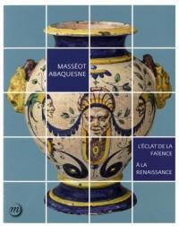 Masséot Abaquesne : L'éclat de la faïence à la Renaissance