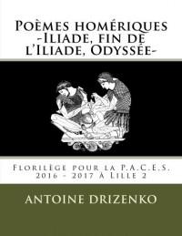 Poèmes homériques -Iliade, fin de l'Iliade, Odyssée-: Florilège pour la P.A.C.E.S. 2016 - 2017 à Lille 2