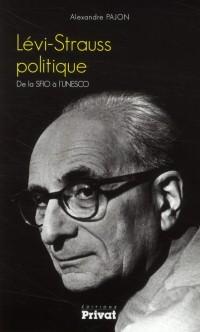 Levi Strauss Politique, de la Sfio a l'Unesco