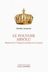 Le Pouvoir absolu: Naissance de l'imaginaire politique de la royauté