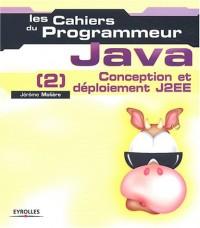 Les Cahiers du programmeur : Java (2), conception et déploiement J2EE
