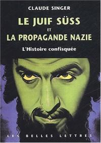 Le juif Süss et la propagande nazie. L'Histoire confisquée