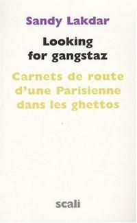 Looking for gangstaz. Carnets de route d'une Parisienne dans les ghettos