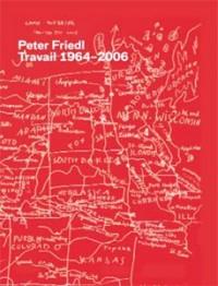 Peter Friedl -  Travail 1964-2006