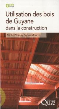 Utilisation des Bois de Guyane pour la Construction. Deuxième Edition