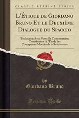 L'Étique de Giordano Bruno Et Le Deuxième Dialogue Du Spaccio: Traduction Avec Notes Et Commentaire; Contribution a l'Étude Des Conceptions Morales de la Renaissance (Classic Reprint)