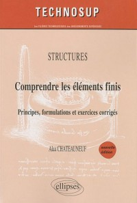 Structures: comprendre les éléments finis : Principes, formulations et exercices corrigés