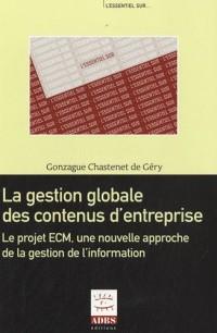 La gestion globale des contenus d'entreprise : Le projet ECM, une nouvelle approche de la gestion de l'information
