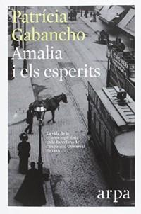 Amalia i els esperits: La vida de la cèlebre espiritista en la Barcelona de l'Exposició Universal de 1888