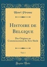 Histoire de Belgique, Vol. 1: Des Origines Au Commencement Du Xive Siècle (Classic Reprint)