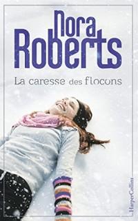 La caresse des flocons: le nouveau roman de Nora Roberts, parfait pour nuits d'hiver !