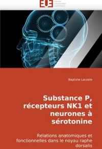 Substance P, récepteurs NK1 et neurones à sérotonine: Relations anatomiques et fonctionnelles dans le noyau raphe dorsalis
