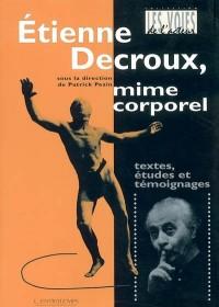 Etienne Decroux, mime corporel : Textes, études et témoignages