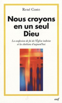 Nous croyons en un seul Dieu : La confession de foi de l'Eglise indivise et les chrétiens d'aujourd'hui
