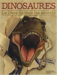 Dinosaures : Le livre de tous les secrets