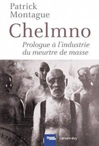 Chelmno : Prologue à l'industrie du meurtre de masse