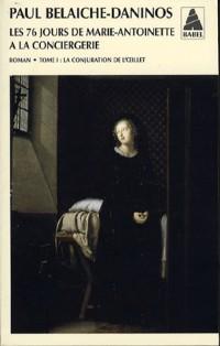 Les Soixante-Seize Jours de Marie-Antoinette à la Conciergerie : Tome 1, La conjuration de l'oeillet