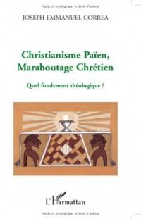 Christianisme Paien, Maraboutage Chrétien. Quel fondement théologique ?