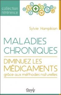 Maladies chroniques - Diminuez les médicaments grâce aux méthodes naturelles