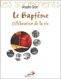 La Baptême. Célébration de la vie