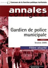 Concours de la fonction publique territoriale : Gardien de police municipale, catégorie C : Annales corrigées, session 2005