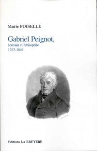 Gabriel Peignot, écrivain et bibliophile 1767-1849