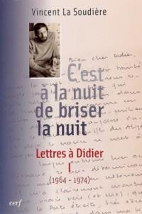 C'est à la nuit de briser la nuit : Lettres à Didier Tome 1 (1964-1974)
