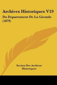 Archives Historiques V19: Du Departement de La Gironde (1879)
